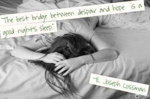 İyi bir uyku çaresizlikle umut arasındaki en iyi köprüdür